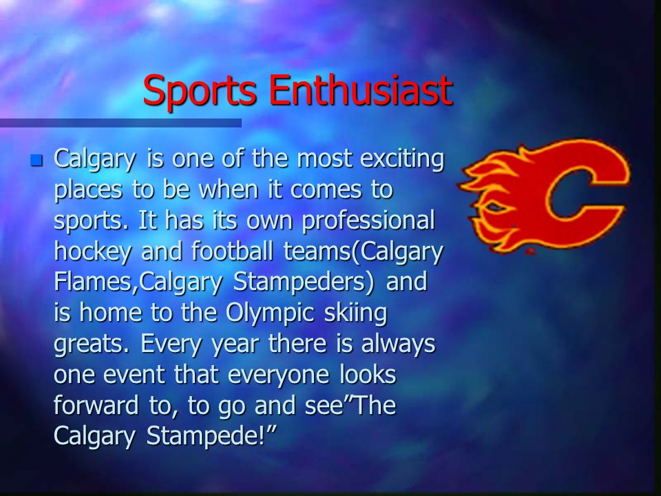 Sports Enthusiast nCnCnCnCalgary is one of the most exciting places to be when it comes to sports.