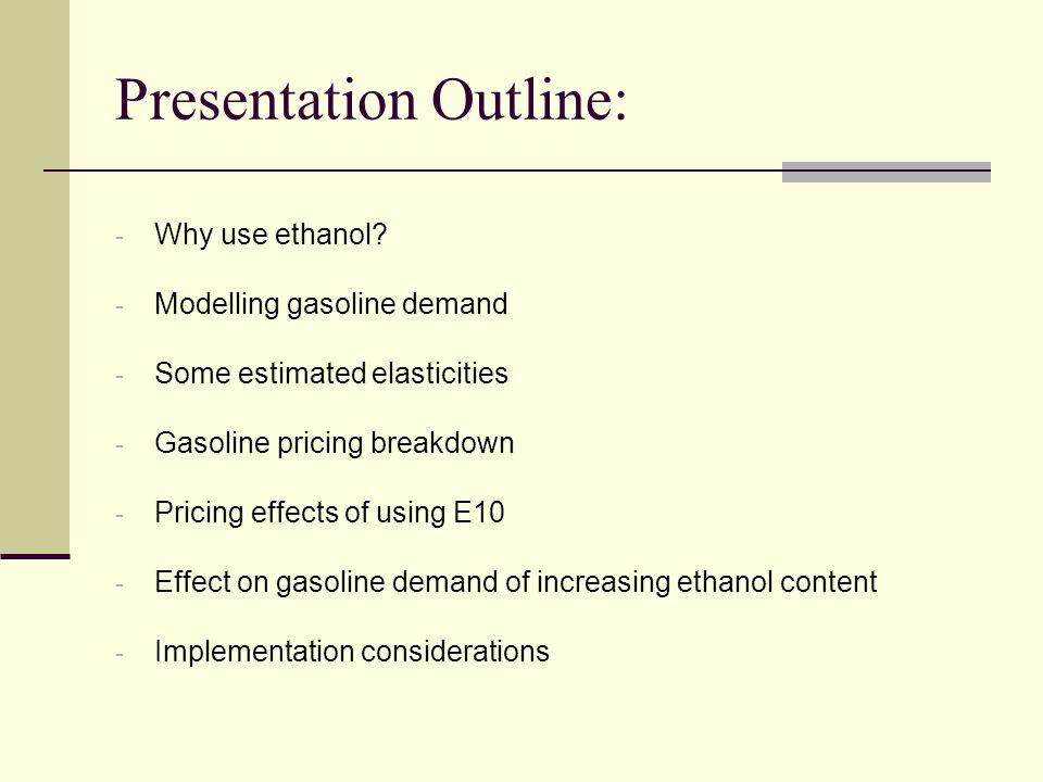 Presentation Outline: - Why use ethanol.