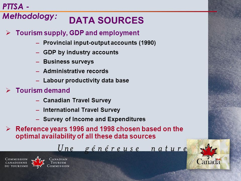 DATA SOURCES  Tourism supply, GDP and employment –Provincial input-output accounts (1990) –GDP by industry accounts –Business surveys –Administrative