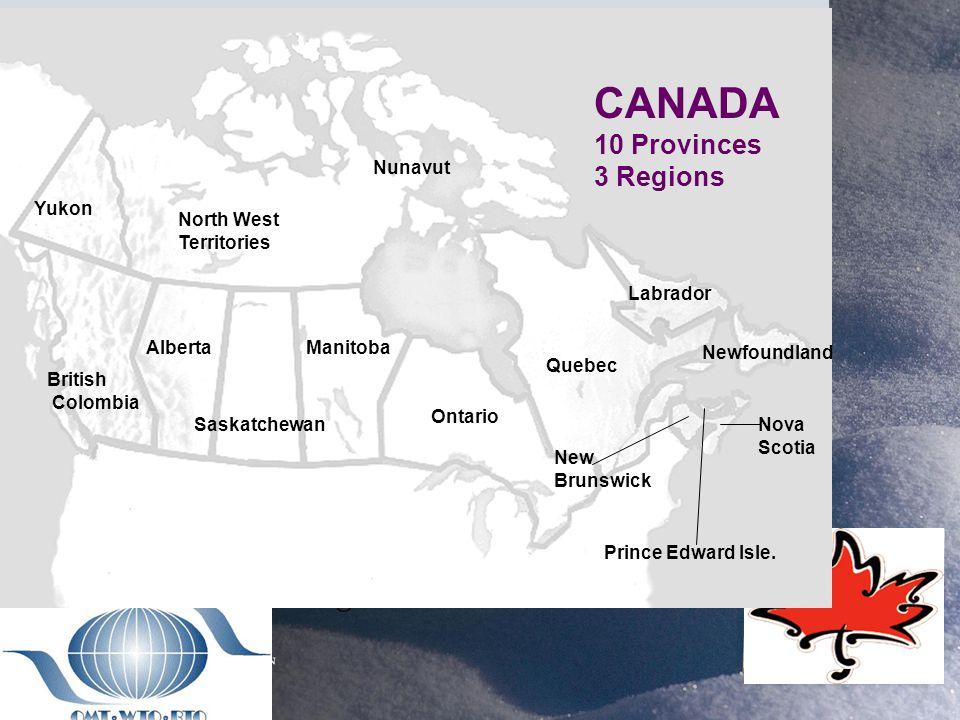 CANADA 10 Provinces 3 Regions Yukon British Colombia North West Territories Nunavut AlbertaManitoba Saskatchewan Ontario Quebec Newfoundland Labrador Nova Scotia New Brunswick Prince Edward Isle.