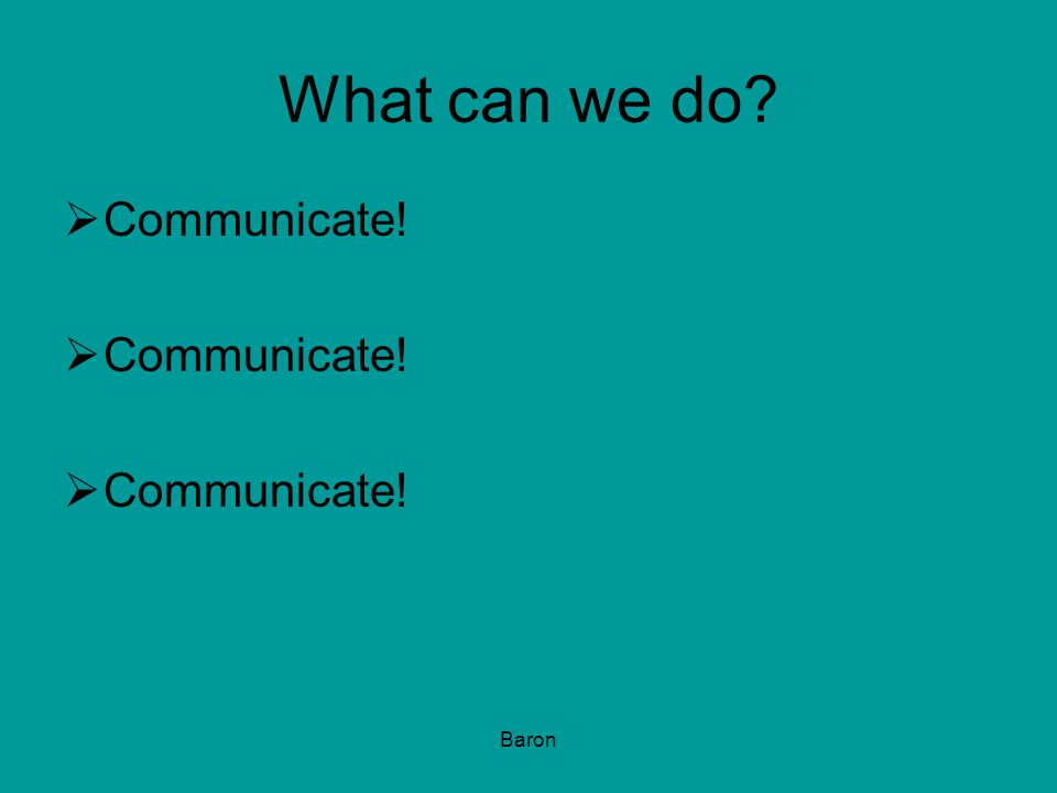 Baron What can we do?  Communicate!