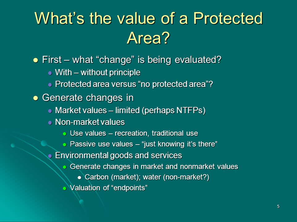 5 What's the value of a Protected Area. First – what change is being evaluated.