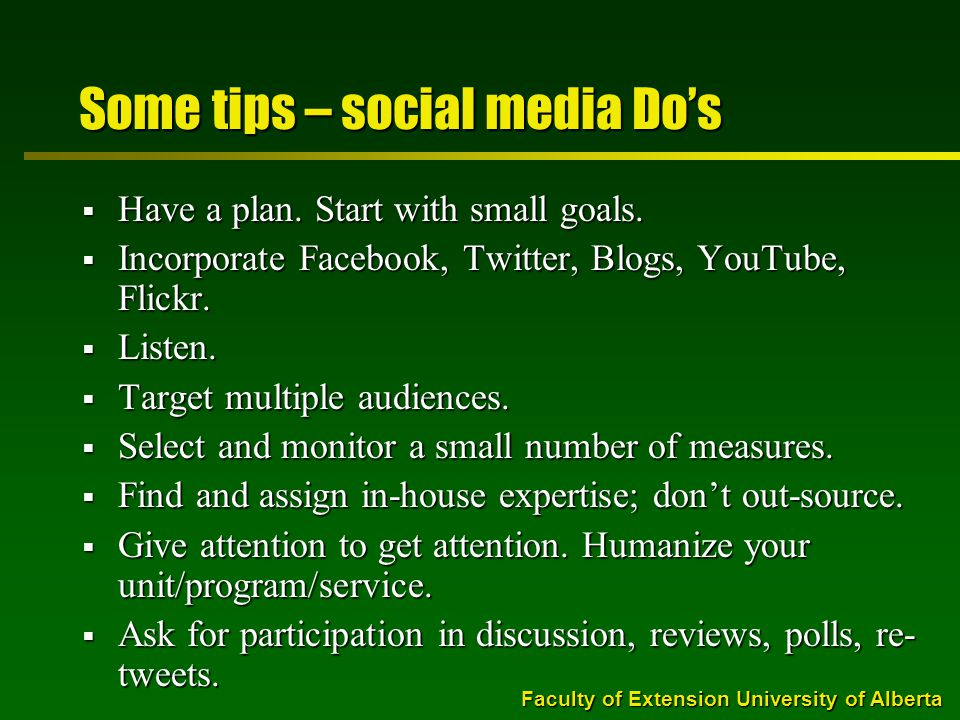 Faculty of Extension University of Alberta Some tips – social media Do's  Have a plan.