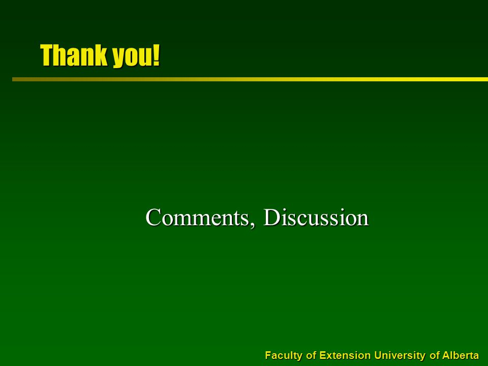 Faculty of Extension University of Alberta Thank you! Comments, Discussion