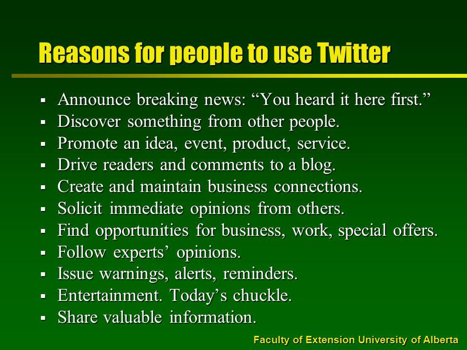 Faculty of Extension University of Alberta Reasons for people to use Twitter  Announce breaking news: You heard it here first.  Discover something from other people.