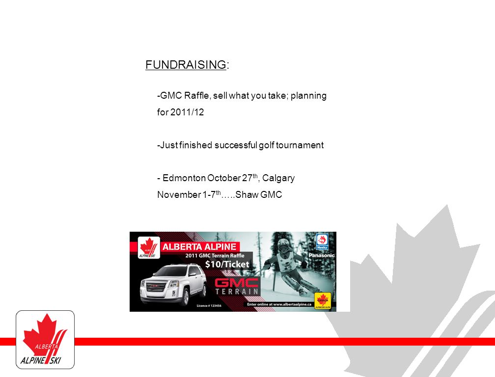 -GMC Raffle, sell what you take; planning for 2011/12 -Just finished successful golf tournament - Edmonton October 27 th, Calgary November 1-7 th …..Shaw GMC FUNDRAISING: