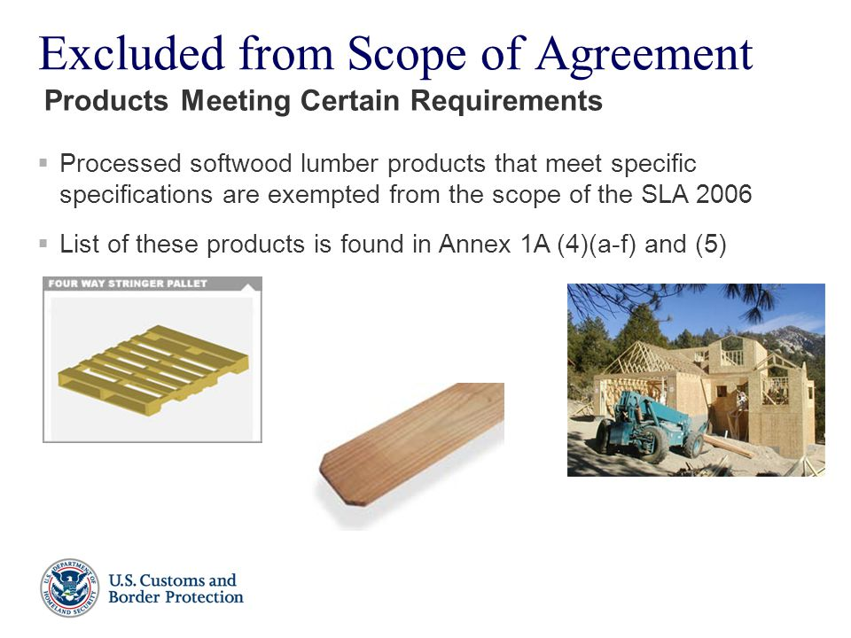 Excluded from Scope of Agreement  Processed softwood lumber products that meet specific specifications are exempted from the scope of the SLA 2006 