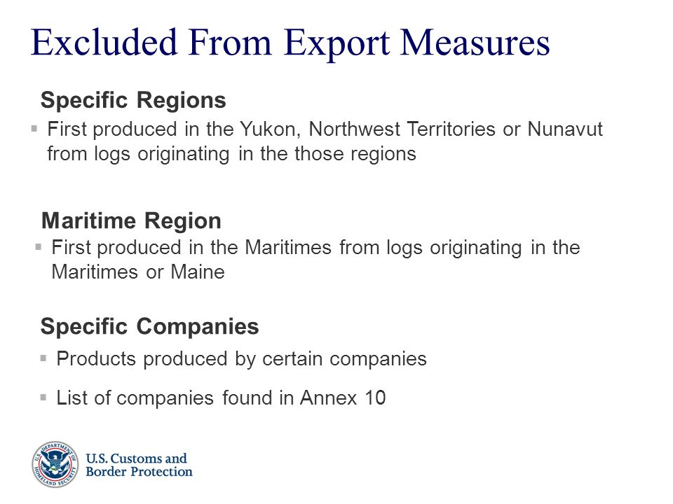 Excluded From Export Measures  First produced in the Yukon, Northwest Territories or Nunavut from logs originating in the those regions Maritime Regi