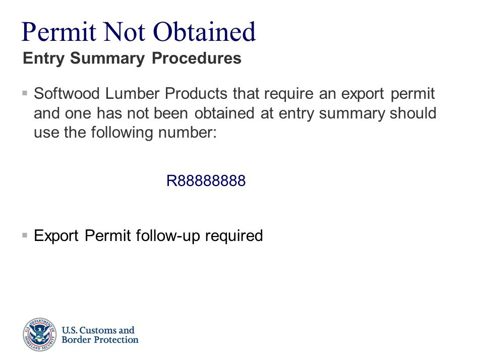 Permit Not Obtained  Softwood Lumber Products that require an export permit and one has not been obtained at entry summary should use the following n
