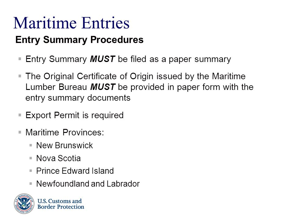 Maritime Entries  Entry Summary MUST be filed as a paper summary  The Original Certificate of Origin issued by the Maritime Lumber Bureau MUST be pr