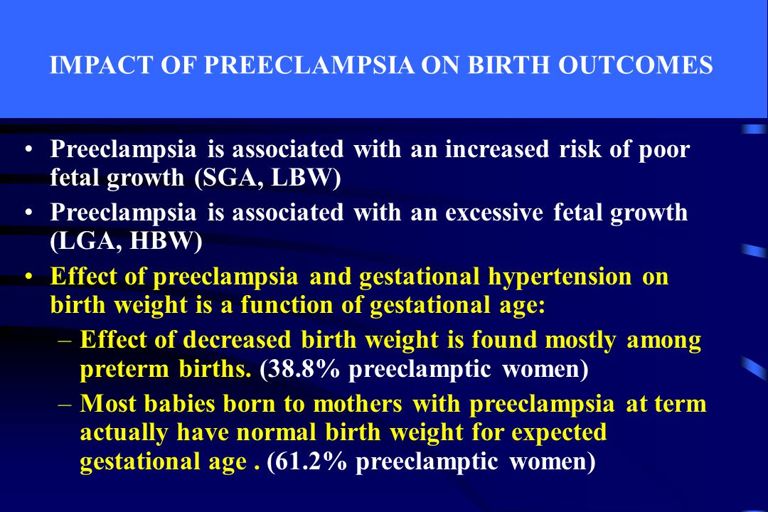 IMPACT OF PREECLAMPSIA ON BIRTH OUTCOMES Preeclampsia is associated with an increased risk of poor fetal growth (SGA, LBW) Preeclampsia is associated