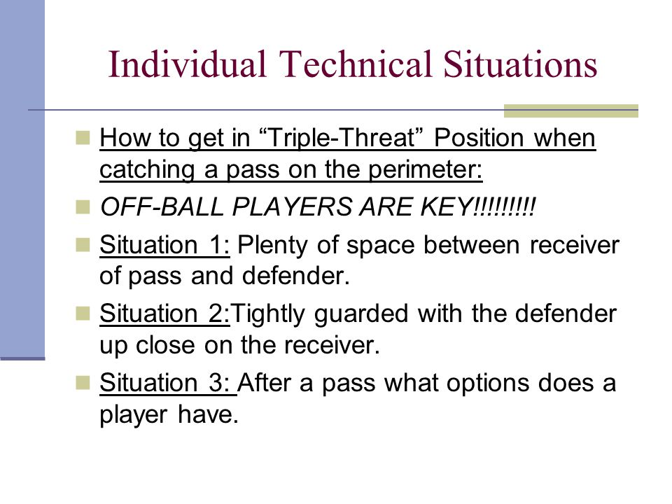 "Individual Technical Situations How to get in ""Triple-Threat"" Position when catching a pass on the perimeter: OFF-BALL PLAYERS ARE KEY!!!!!!!!! Situat"