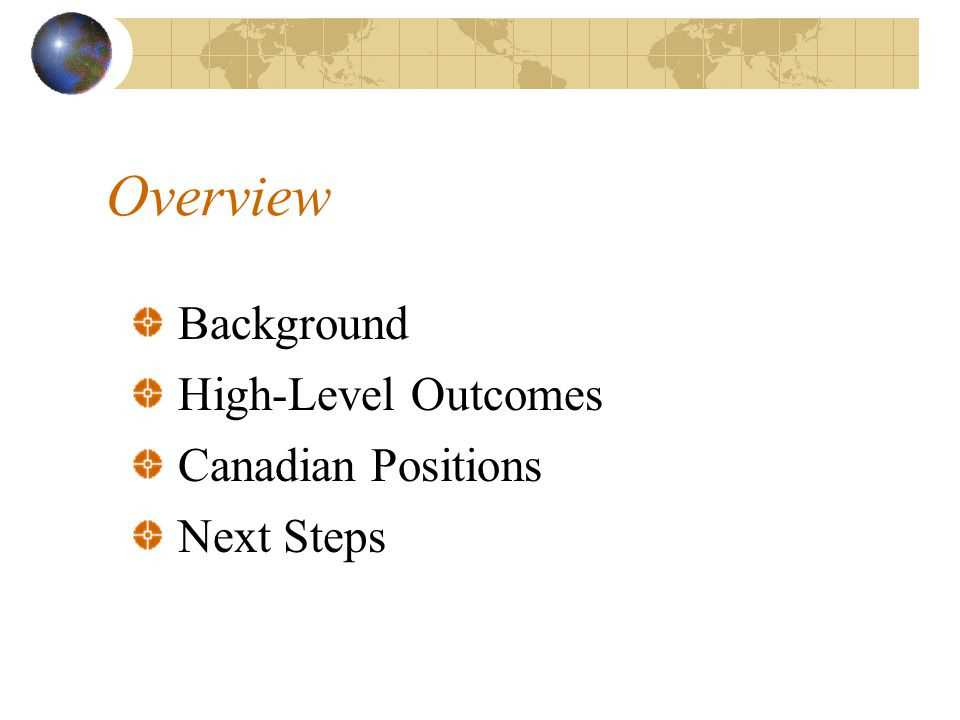 Overview Background High-Level Outcomes Canadian Positions Next Steps
