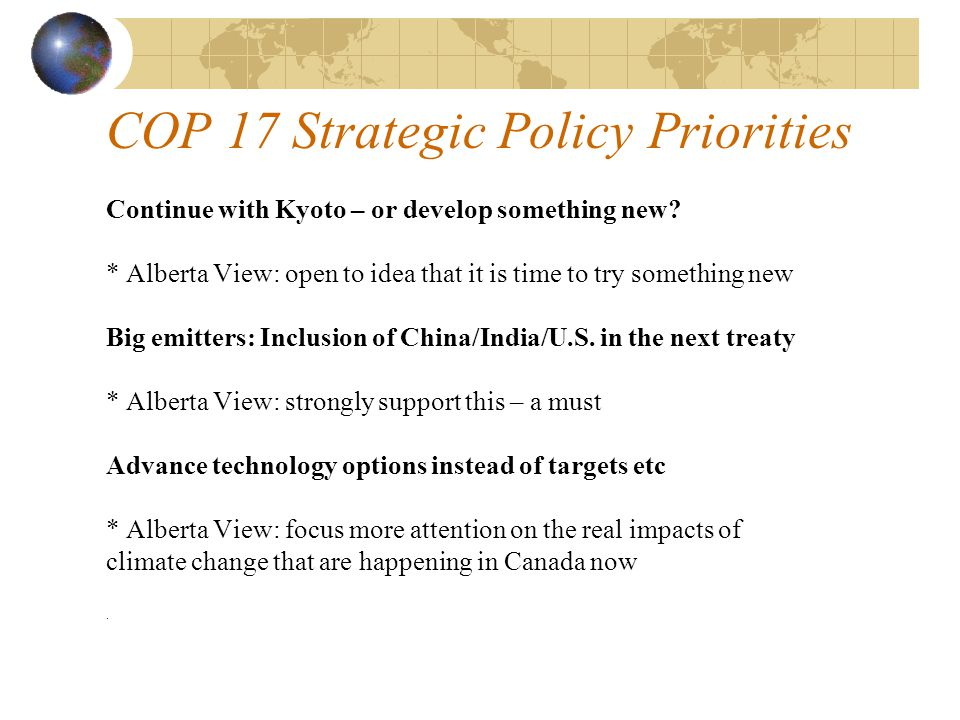 COP 17 Strategic Policy Priorities Continue with Kyoto – or develop something new.
