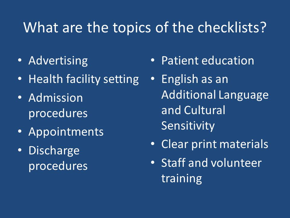 What are the topics of the checklists? Advertising Health facility setting Admission procedures Appointments Discharge procedures Patient education En