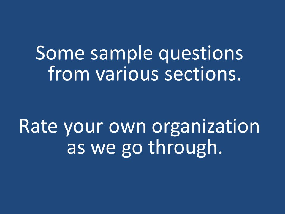 Some sample questions from various sections. Rate your own organization as we go through.