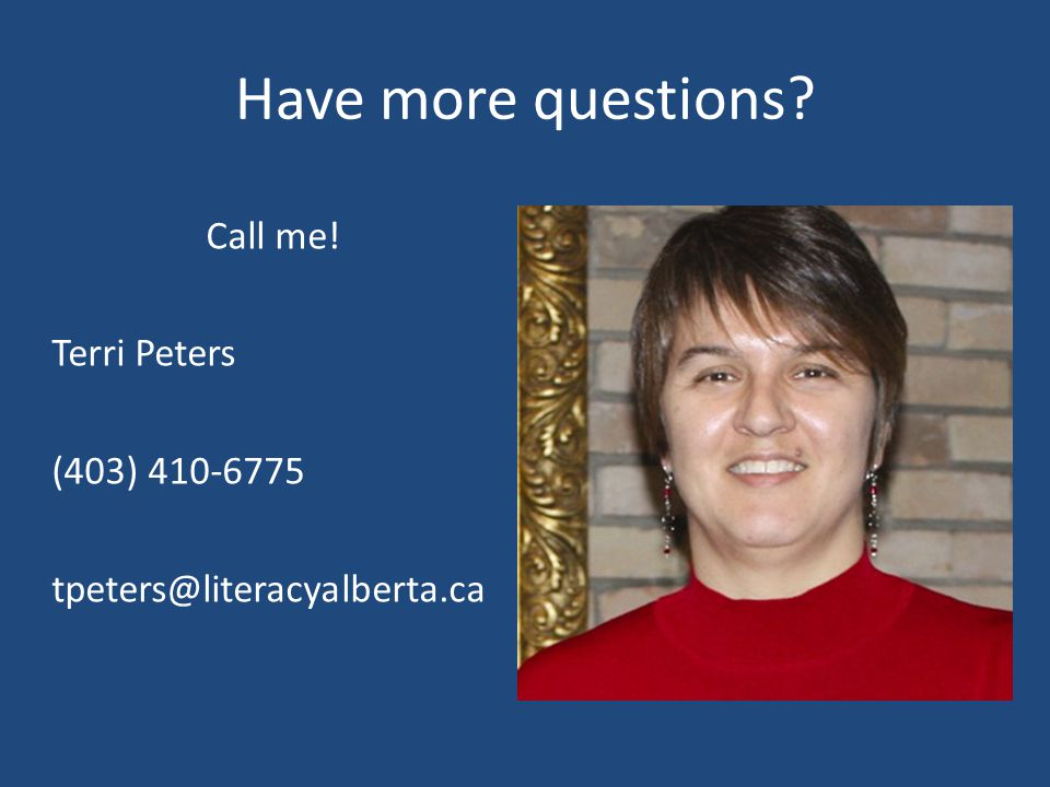 Have more questions? Call me! Terri Peters (403) 410-6775 tpeters@literacyalberta.ca