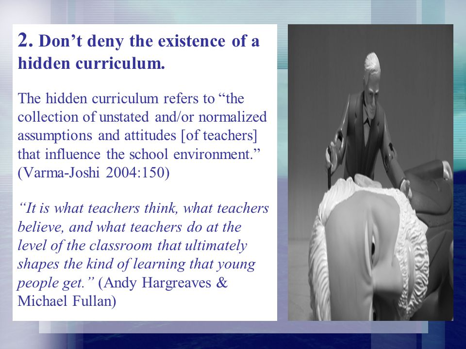 2. Don't deny the existence of a hidden curriculum.