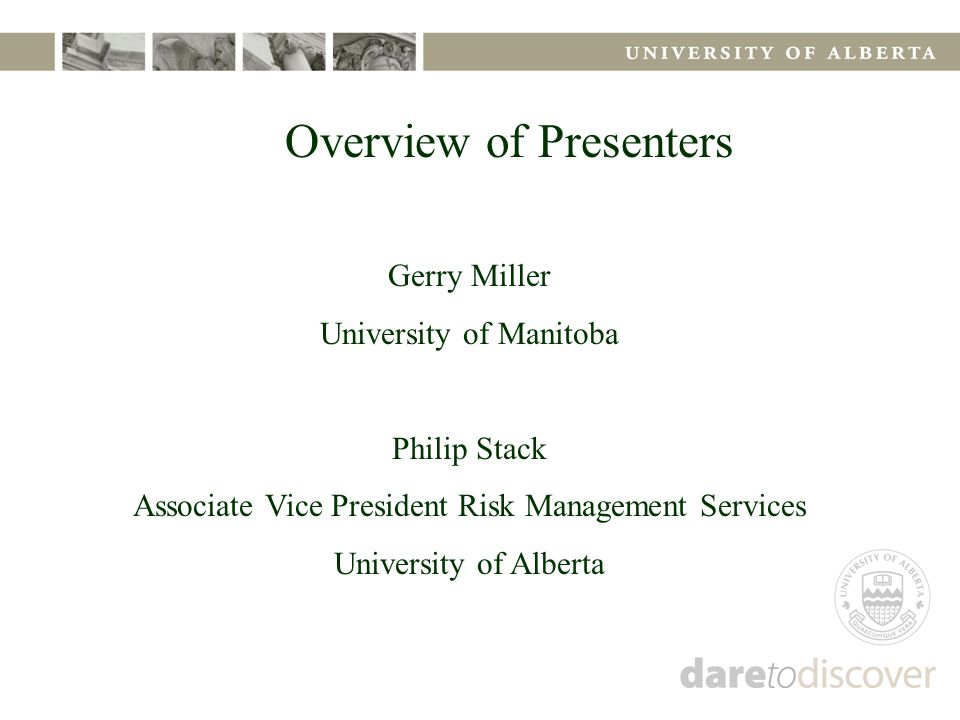 Overview of Presenters Gerry Miller University of Manitoba Philip Stack Associate Vice President Risk Management Services University of Alberta