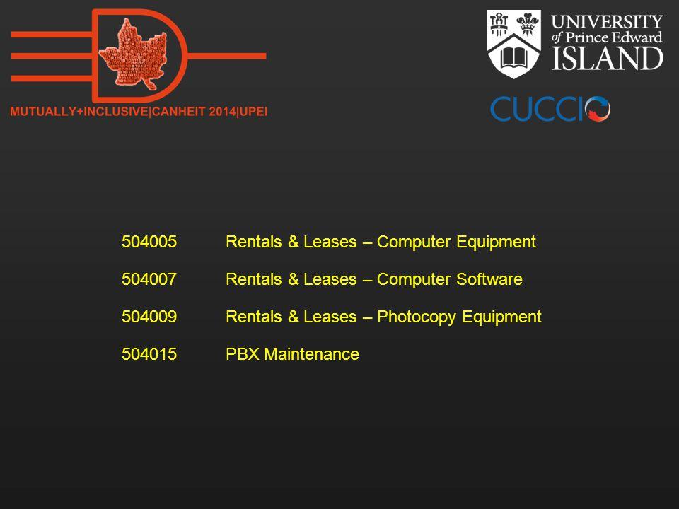 504005 Rentals & Leases – Computer Equipment 504007 Rentals & Leases – Computer Software 504009 Rentals & Leases – Photocopy Equipment 504015 PBX Maintenance