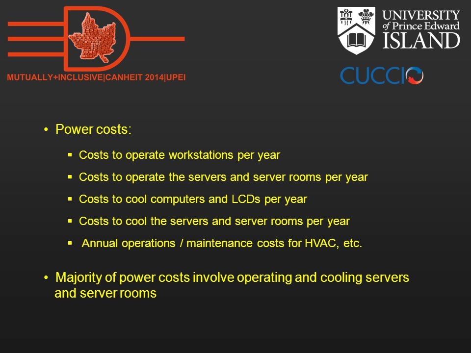 Power costs:  Costs to operate workstations per year  Costs to operate the servers and server rooms per year  Costs to cool computers and LCDs per