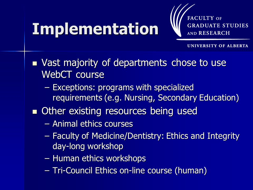 Implementation Vast majority of departments chose to use WebCT course Vast majority of departments chose to use WebCT course –Exceptions: programs with specialized requirements (e.g.