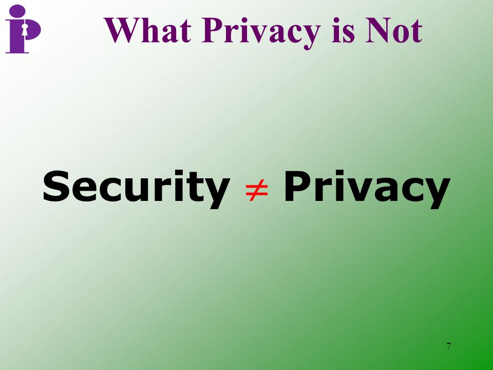 7 What Privacy is Not Security  Privacy
