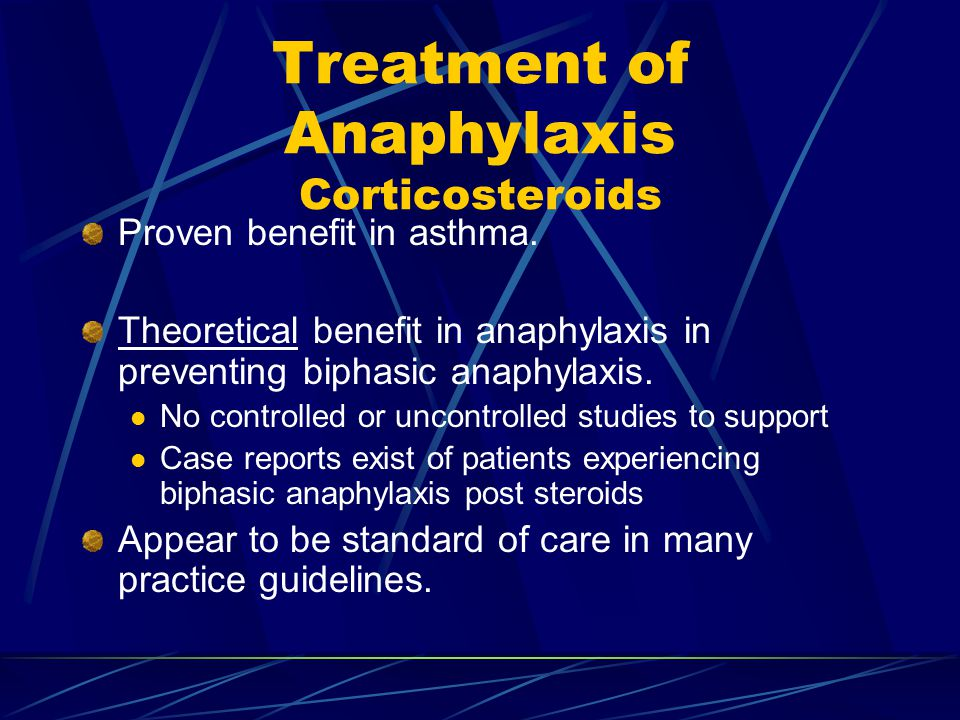 Treatment of Anaphylaxis Corticosteroids Proven benefit in asthma.