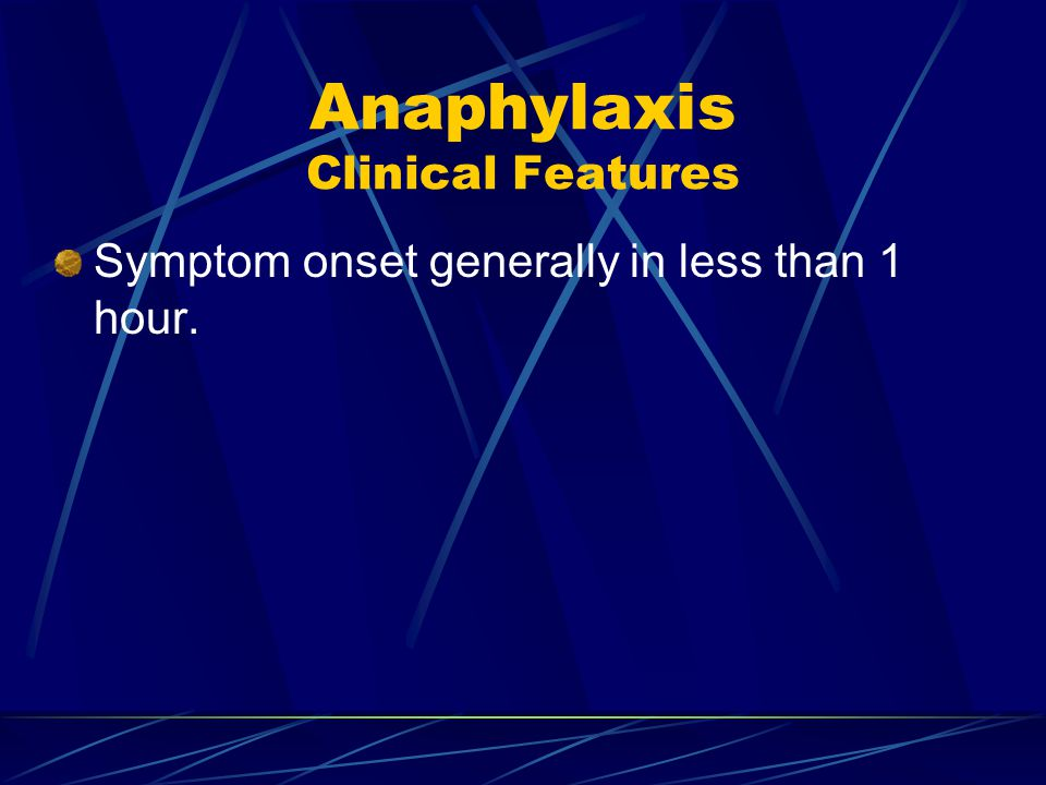 Anaphylaxis Clinical Features Symptom onset generally in less than 1 hour.