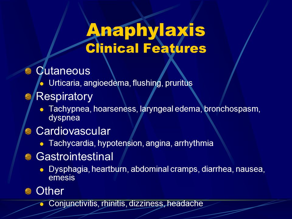 Anaphylaxis Clinical Features Cutaneous Urticaria, angioedema, flushing, pruritus Respiratory Tachypnea, hoarseness, laryngeal edema, bronchospasm, dy