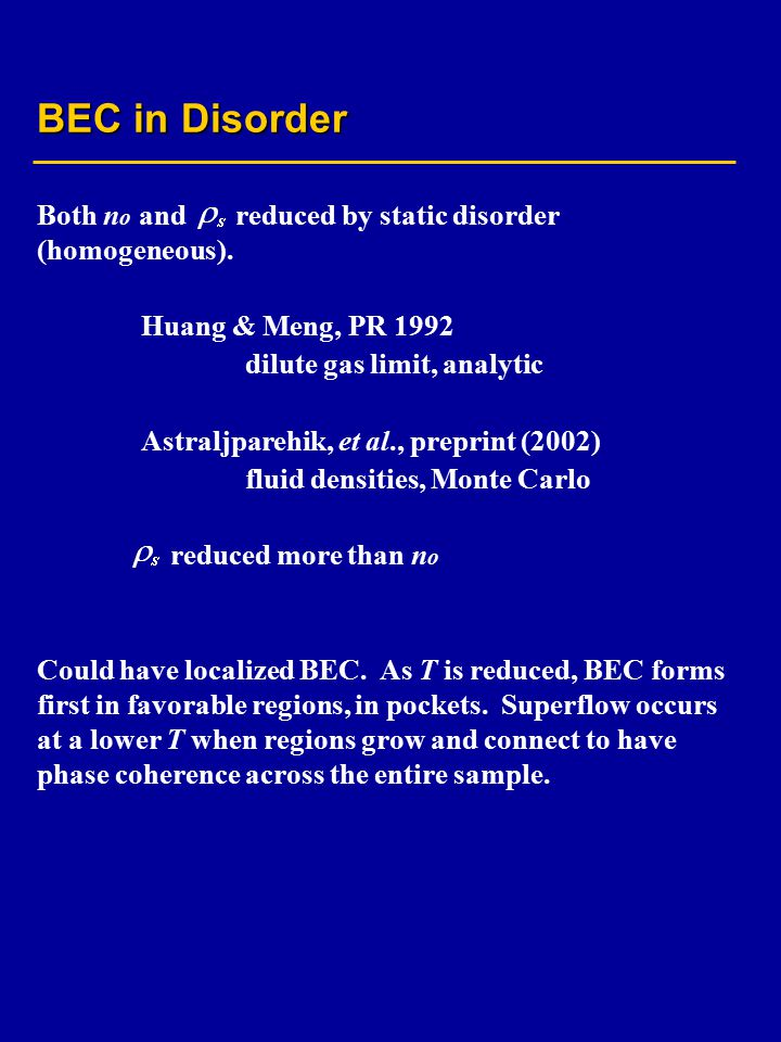 BEC in Disorder Both n o and reduced by static disorder (homogeneous).