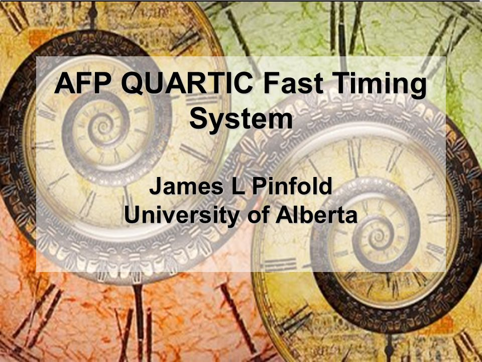 AFP QUARTIC Fast Timing System James L Pinfold University of Alberta