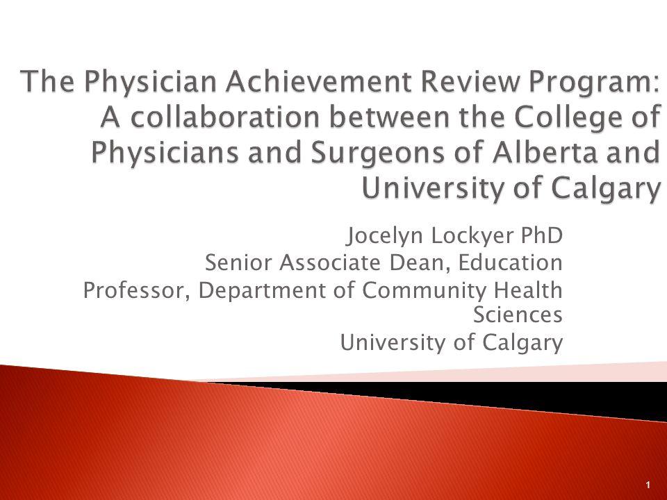 Jocelyn Lockyer PhD Senior Associate Dean, Education Professor, Department of Community Health Sciences University of Calgary 1