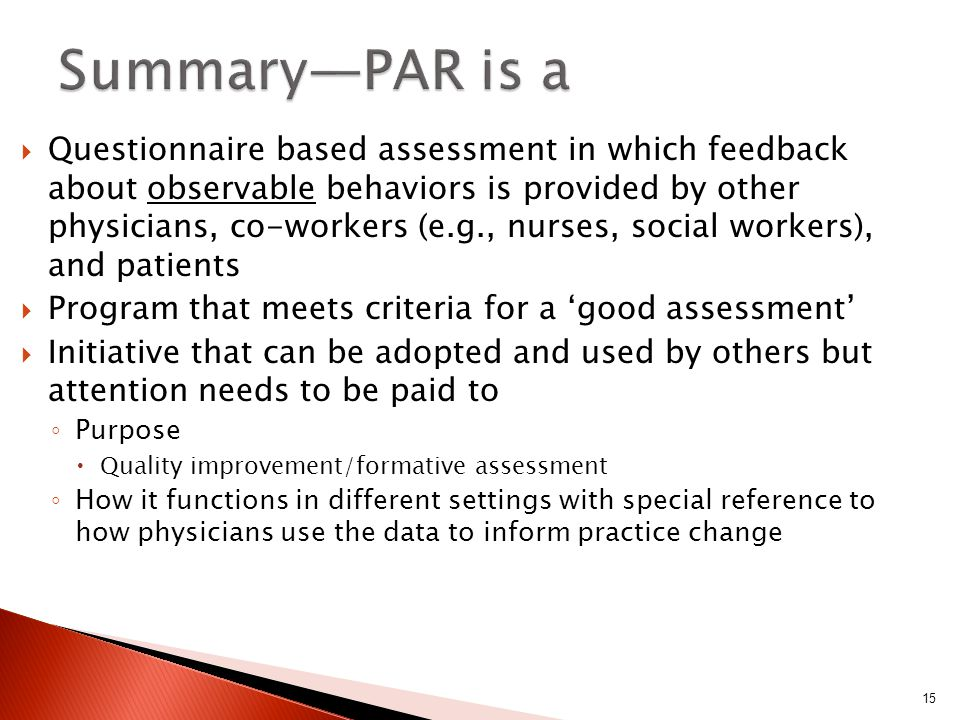  Questionnaire based assessment in which feedback about observable behaviors is provided by other physicians, co-workers (e.g., nurses, social workers), and patients  Program that meets criteria for a 'good assessment'  Initiative that can be adopted and used by others but attention needs to be paid to ◦ Purpose  Quality improvement/formative assessment ◦ How it functions in different settings with special reference to how physicians use the data to inform practice change 15