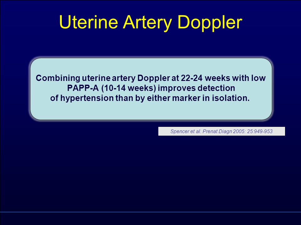 Combining uterine artery Doppler at 22-24 weeks with low PAPP-A (10-14 weeks) improves detection of hypertension than by either marker in isolation. C