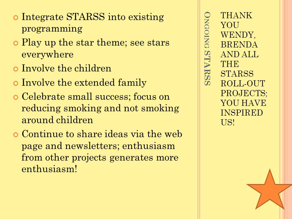 O NGOING STARSS THANK YOU WENDY, BRENDA AND ALL THE STARSS ROLL-OUT PROJECTS; YOU HAVE INSPIRED US.