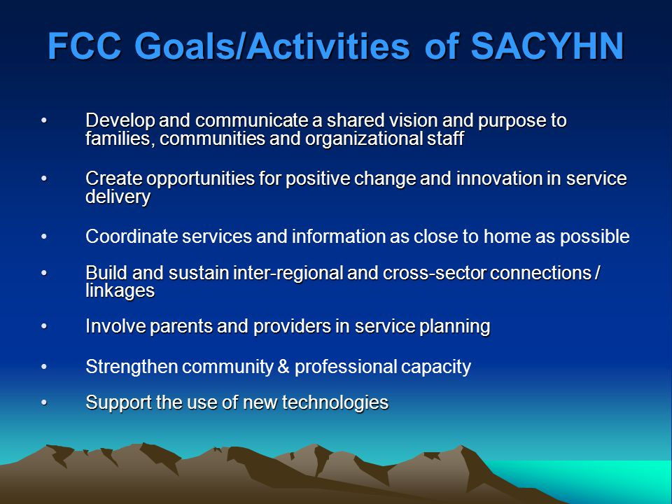 FCC Goals/Activities of SACYHN Develop and communicate a shared vision and purpose to families, communities and organizational staffDevelop and commun