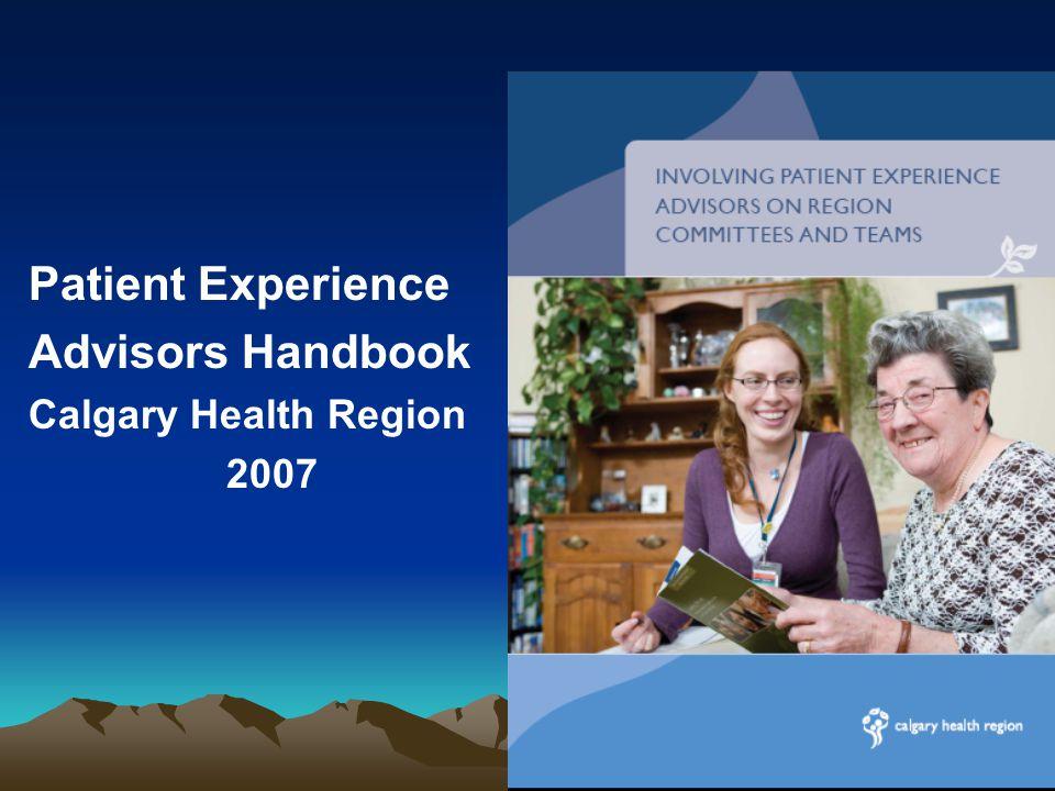 Patient Experience Advisors Handbook Calgary Health Region 2007