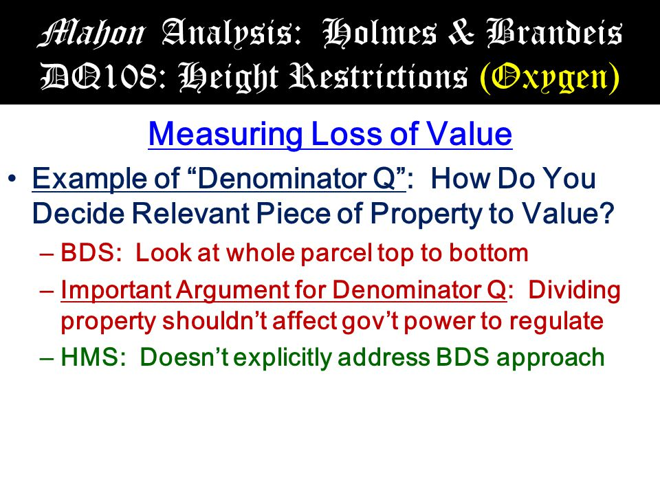 Mahon Analysis: Holmes & Brandeis DQ108: Height Restrictions (Oxygen) Measuring Loss of Value Example of Denominator Q : How Do You Decide Relevant Piece of Property to Value.