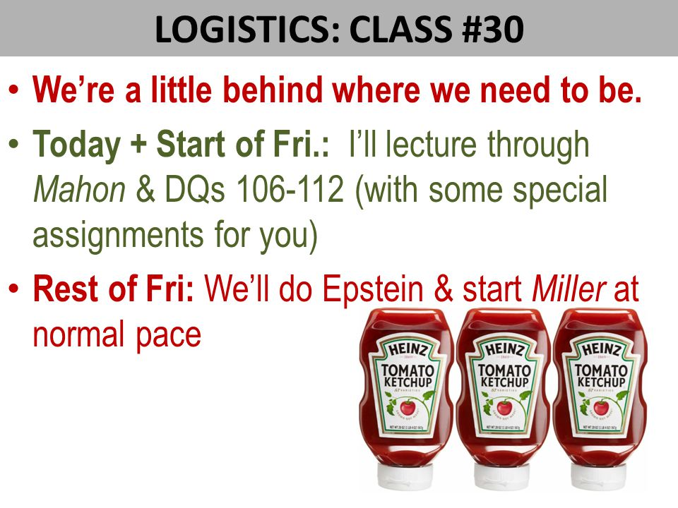 LOGISTICS: CLASS #30 We're a little behind where we need to be.