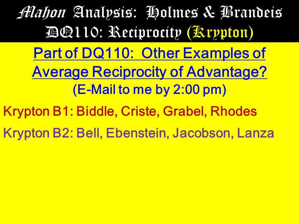 Mahon Analysis: Holmes & Brandeis DQ110: Reciprocity (Krypton) Part of DQ110: Other Examples of Average Reciprocity of Advantage.