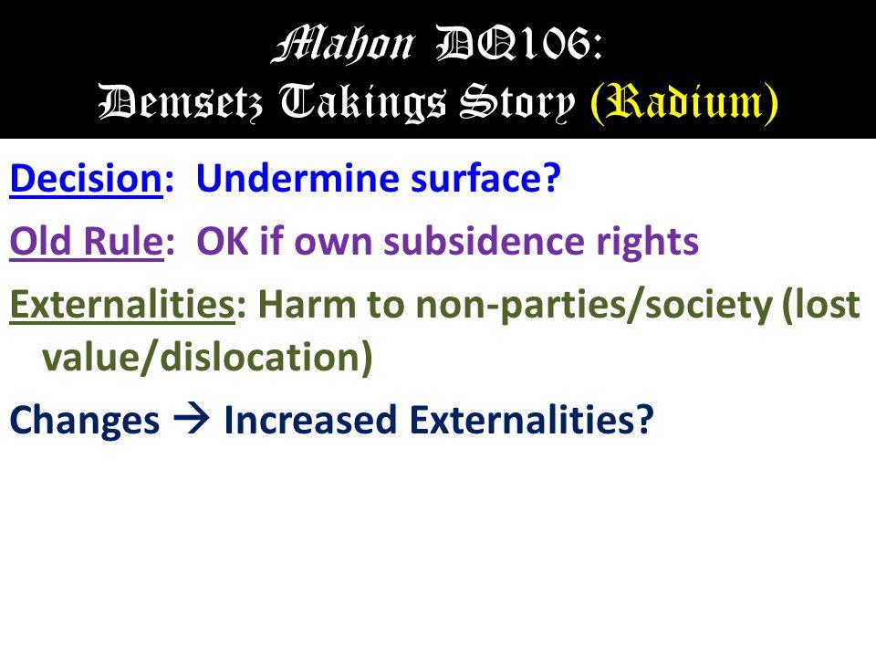 Mahon DQ106: Demsetz Takings Story (Radium) Decision: Undermine surface.