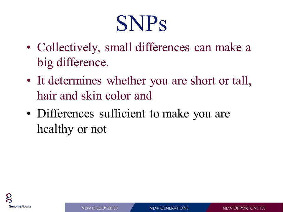 SNPs Collectively, small differences can make a big difference.