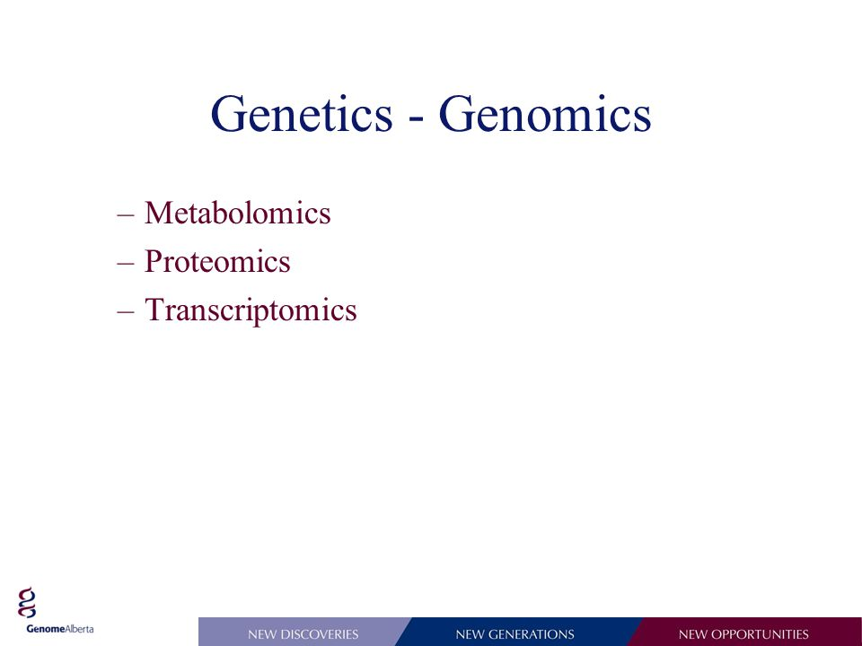 Genetics - Genomics –Metabolomics –Proteomics –Transcriptomics