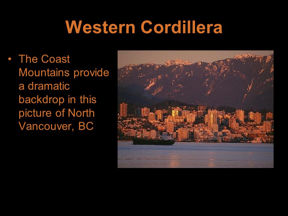 Western Cordillera The Coast Mountains provide a dramatic backdrop in this picture of North Vancouver, BC
