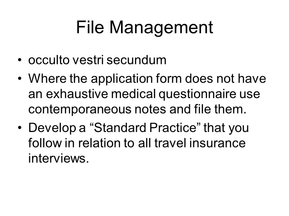 File Management occulto vestri secundum Where the application form does not have an exhaustive medical questionnaire use contemporaneous notes and fil