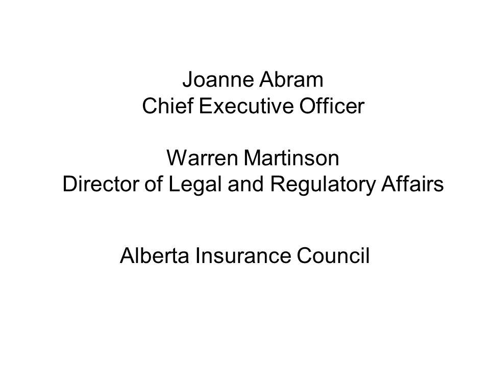 Joanne Abram Chief Executive Officer Warren Martinson Director of Legal and Regulatory Affairs Alberta Insurance Council