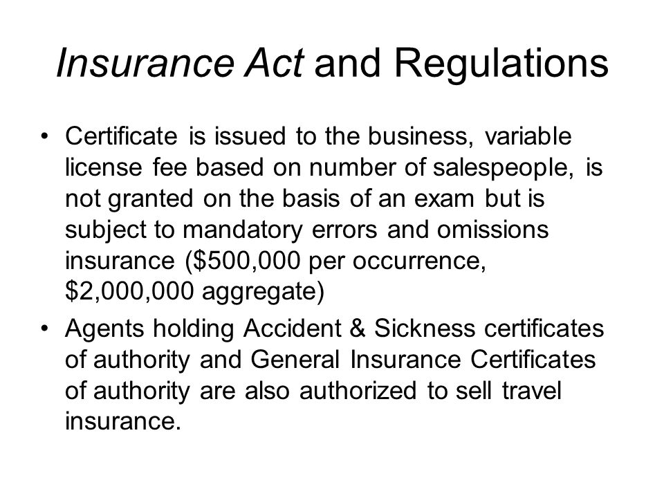 Insurance Act and Regulations In May, 2006 the Regulations were amended to provide for a form of insurance adjuster's certificate of authority restricted to adjusting travel insurance claims.