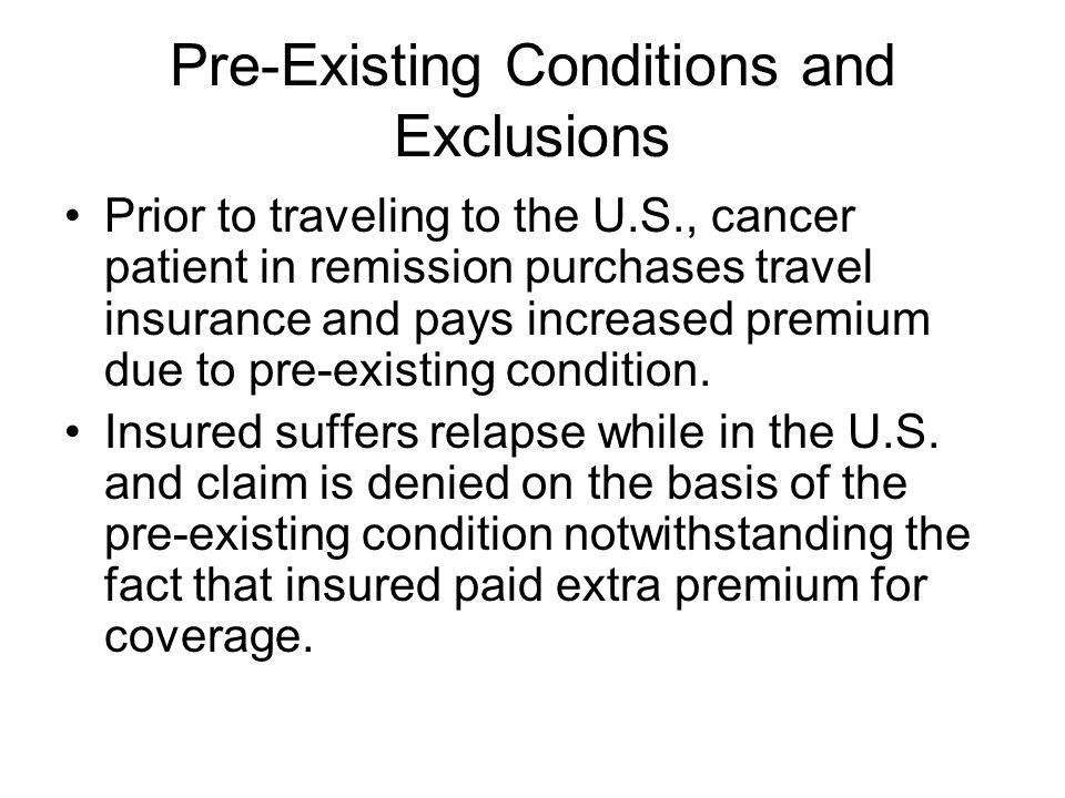 Prior to traveling to the U.S., cancer patient in remission purchases travel insurance and pays increased premium due to pre-existing condition. Insur