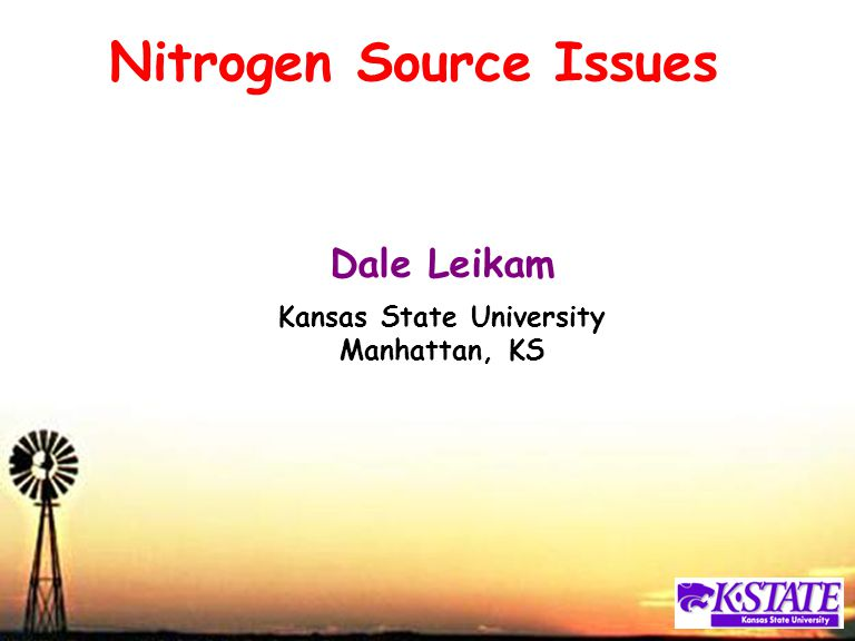 Nitrogen Source Issues Dale Leikam Kansas State University Manhattan, KS